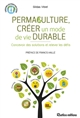 PERMACULTURE, CREER UN MODE DE VIE DURABLE
